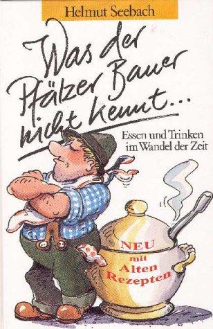 Was der Pfälzer Bauer nicht kennt... Essen und Trinken im Wandel der Zeit (Livre en allemand)