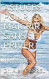ASTUCES POUR MAIGRIR SANS SE PRIVER: Comment maigrir durablement sans danger ? (French Edition)