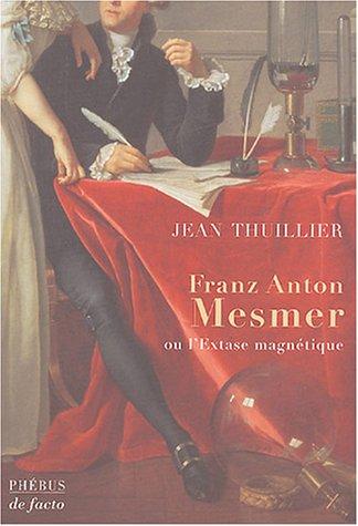 Franz Anton Mesmer : Ou l'extase magnétique, biographie