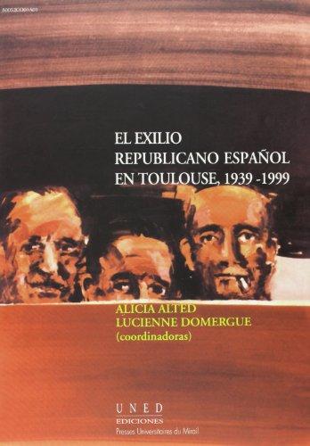 El exílio republicano español en Toulouse, 1939-1999 por Alicia Alted Vigil