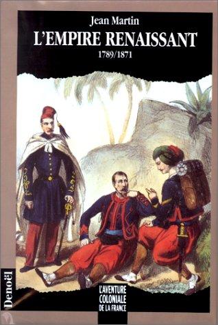 L'aventure coloniale de la France - L'Empire renaissant, 1789-1871