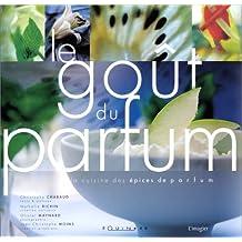 Le Goût du parfum : La Cuisine des épices de parfum