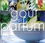 Le Go�t du parfum : La Cuisine des �p...