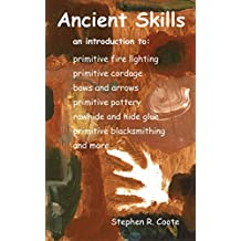 Ancient Skills: an introduction to: primitive fire lighting, primitive cordage, bows and arrows, primitive pottery, rawhide and hide glue, primitive blacksmithing and more...