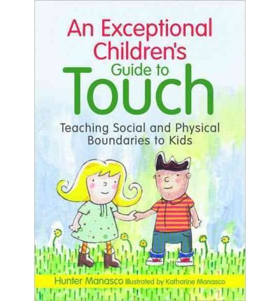 [An Exceptional Children's Guide to Touch: Teaching Social and Physical Boundaries to Kids] [by: Hunter Manasco]
