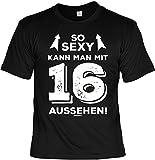 T-Shirt 16 Geburtstag - Geburtstagsshirt Sprüche 16 Jahre : So Sexy Kann Man mit 16 Aussehen! - Geschenk-Shirt Zum 16.Geburtstag Mädchen/Jungs Gr: S