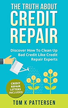 The Truth About Credit Repair: Discover How To Clean Bad