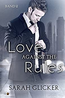 Love against the Rules: Band 2 (Against-The-Rules-Reihe) von [Glicker, Sarah]