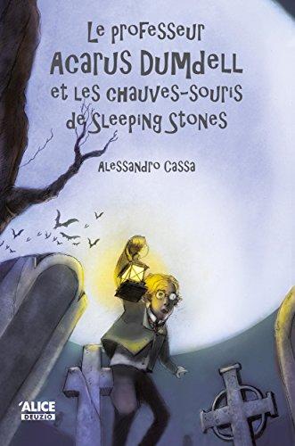 Le professeur Acarus Dumdell et les chauves-souris de Sleeping Stones: Roman pour enfants 8 ans et + (DEUZIO) par Alessandro Cassa