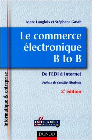 Le commerce électronique B to B : De l'EDI à Internet par Marc Langlois, Stéphane Gasch
