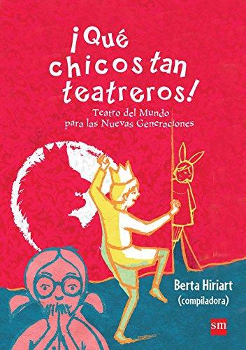 ¡Qué chicos tan teatreros! (Vol.3): Teatro del Mundo para las Nuevas Generaciones por Berta Hiriart