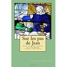 Sur les pas de Jean: Une lecture cursive de l'Évangile selon saint Jean