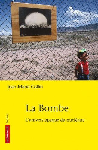 La bombe : L'univers opaque du nucléaire par Jean-Marie Collin