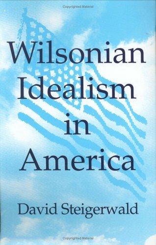 Wilsonian Idealism in America por David Steigerwald