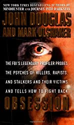 Obsession: The FBI's Legendary Profiler Probes the Psyches of Killers, Rapists, and Stalkers and Their Victims and Tells How to Fight Back by John E. Douglas (1998-11-01)