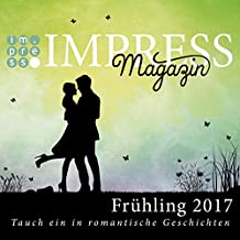 Impress Magazin Frühling 2017 (Februar-April): Tauch ein in romantische Geschichten (Impress Magazine)
