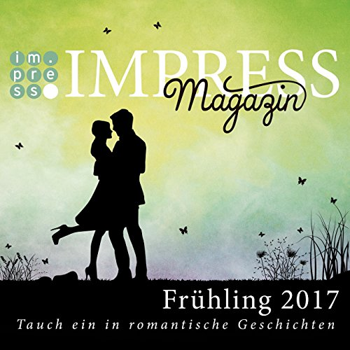 Impress Magazin Frühling 2017 (Februar-April): Tauch ein in romantische Geschichten (Impress Magazine) (German Edition)