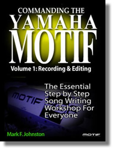 Commanding the Yamaha Motif Vol 1: Basic Recording and Editing (English Edition) (Keyboard Yamaha Motif)