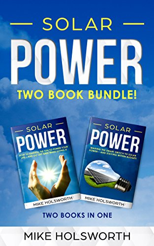 Solar Power: Making the Smart Switch to Solar Power - And Staying Within Budget! -AND- How To Harness The Sun To Power Your Life - And Go Off-Grid While Doing It (English Edition)