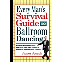 Every Man's Survival Guide to Ballroom Dancing: Ace Your Wedding Dance and Keep Cool on a Cruise, at a Formal, and in Dance Classes (English Edition)