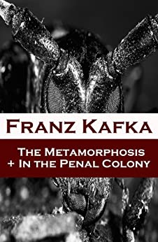 The Metamorphosis + In the Penal Colony (2 contemporary translations by Ian Johnston) by [Kafka, Franz]