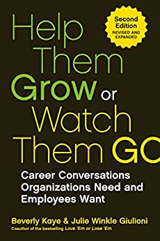 Help Them Grow or Watch Them Go: Career Conversations Organizations Need and Employees Want (English Edition)