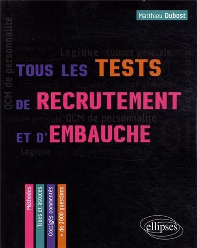 Tous les tests de recrutement et d'embauche : 2000 QCM de personnalit, comptences verbales, QI Logique