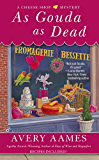 As Gouda as Dead (Cheese Shop Mystery)