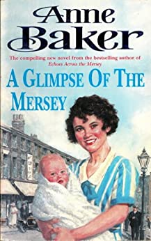 A Glimpse of the Mersey: A touching saga of love, family and jealousy by [Baker, Anne]