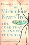 The Miraculous Fever-Tree: Malaria, Medicine and the Cure that Changed the World