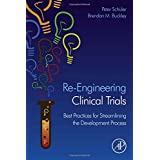 Re-Engineering Clinical Trials: Best Practices for Streamlining the Development Process