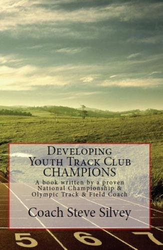 Developing Youth Track Club CHAMPIONS: A book written by a proven National Championship & Olympic Track & Field Coach