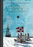 LA CONQUISTA DE LOS POLOS.: Nansen, Admunsen y el Fram (Ilustrados)