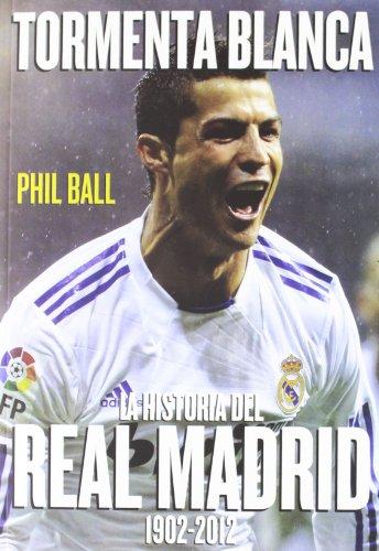 Tormenta blanca: La historia del Real Madrid (1902-2012) por Phil Ball
