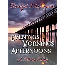 Evenings, Mornings, Afternoons - A Short Story