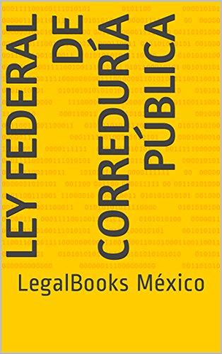 Ley Federal de Correduría Pública: LegalBooks México (Legislación Mercantil nº 134) por Cámara de Diputados Congreso de la Unión