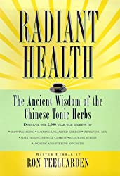 Radiant Health - The Ancient Wisdom of the Chinese Tonic Herbs