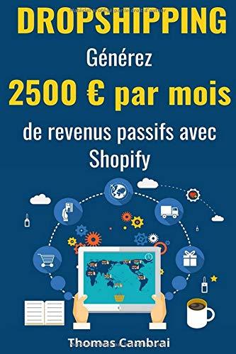 Dropshipping : Générez 2500 € par mois de revenus passifs avec Shopify par Thomas Cambrai