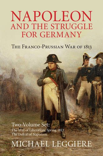 Napoleon And The Struggle For Germany 2 Volume Set The Franco Prussian War Of 1813 Cambridge Military Histories