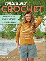 Continuous Crochet: Create Seamless Sweaters, Shrugs, Shawls and More--with Minimal Finishing! by Kristin Omdahl (2016-03-29)