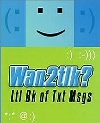 Wan2tlk?: Ltl Bk of Txt Msgs