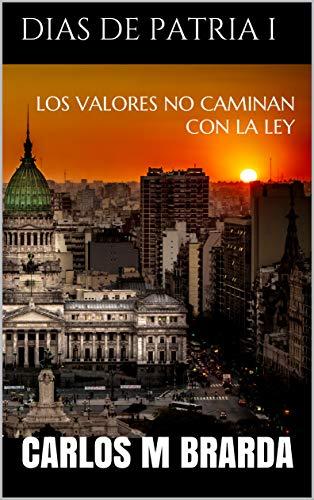 LOS VALORES NO CAMINAN CON LA LEY: CARLOS M BRARDA (DIAS DE PATRIA ...