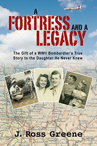 a-fortress-and-a-legacy-the-gift-of-a-wwii-bombardiers-true-story-to-the-daughter-he-never-knew