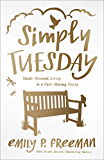 Simply Tuesday: Small-Moment Living in a Fast-Moving World