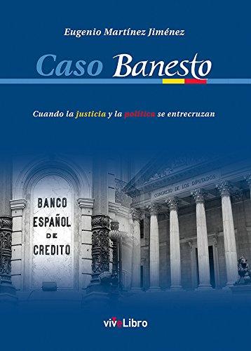 Caso Banesto : cuando la justicia y la política se entrecruzan por Eugenio Martínez Jiménez