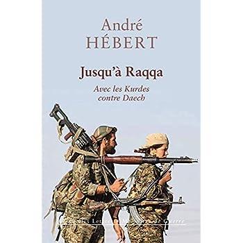 Jusqu'à Raqqa: Avec les Kurdes contre Daech
