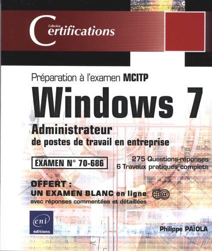 Windows 7 - Administrateur de postes de travail Windows 7 - Préparation à l'examen MCITP 70-686 par Philippe PAÏOLA