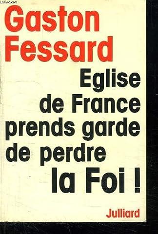 Eglise de France, prends garde de perdre la foi !