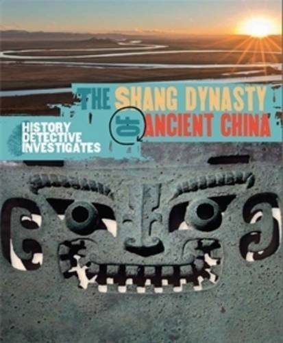The Shang Dynasty of Ancient China (The History Detective Investigates) by Geoffrey Barker (2015-06-11)