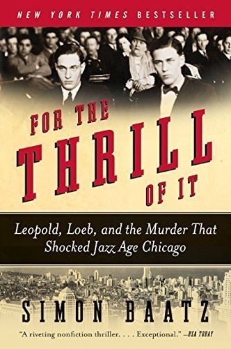 For the Thrill of It: Leopold, Loeb, and the Murder That Shocked Jazz Age Chicago by Simon Baatz (2009-05-01)
